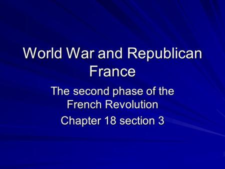 World War and Republican France The second phase of the French Revolution Chapter 18 section 3.