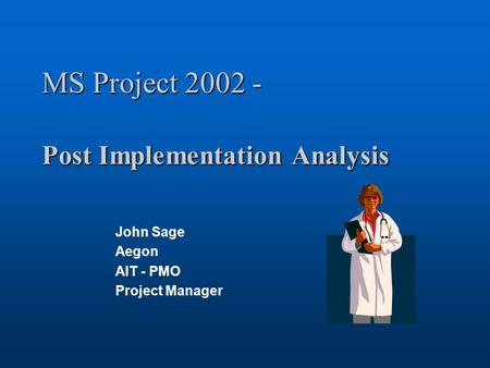 MS Project 2002 - Post Implementation Analysis John Sage Aegon AIT - PMO Project Manager.