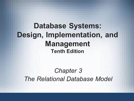 Database Systems: Design, Implementation, and Management Tenth Edition Chapter 3 The Relational Database Model.