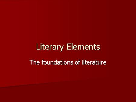Literary Elements The foundations of literature. Literary elements: Diction and Dialect Dialect is variation of a given language spoken in a particular.