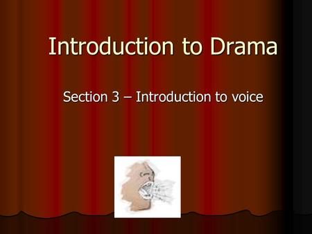 Introduction to Drama Section 3 – Introduction to voice.