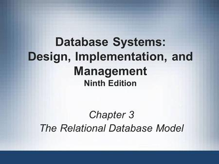Database Systems: Design, Implementation, and Management Ninth Edition Chapter 3 The Relational Database Model.
