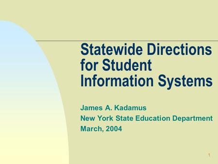 1 Statewide Directions for Student Information Systems James A. Kadamus New York State Education Department March, 2004.