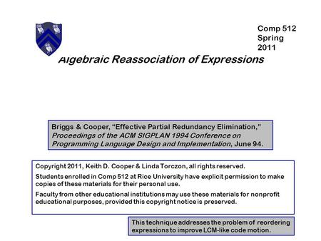"Algebraic Reassociation of Expressions Briggs & Cooper, ""Effective Partial Redundancy Elimination,"" Proceedings of the ACM SIGPLAN 1994 Conference on Programming."