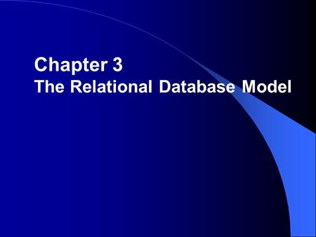 Chapter 3 The Relational Database Model. Logical View of Data Relational Database – Designer focuses on logical representation rather than physical –