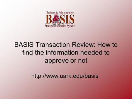 BASIS Transaction Review: How to find the information needed to approve or not
