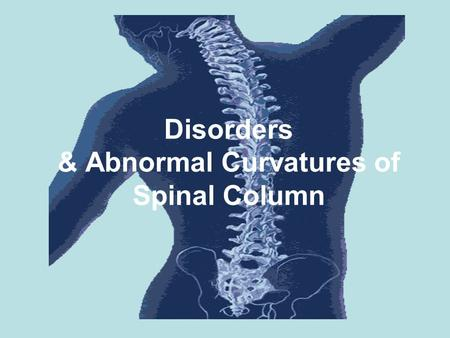 Disorders & Abnormal Curvatures of Spinal Column.