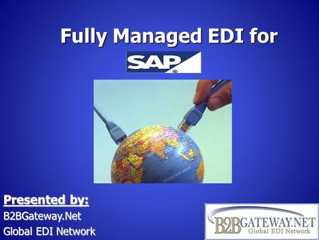 Fully Managed EDI for Presented by: B2BGateway.Net Global EDI Network.