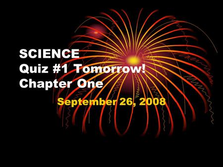 SCIENCE Quiz #1 Tomorrow! Chapter One September 26, 2008.
