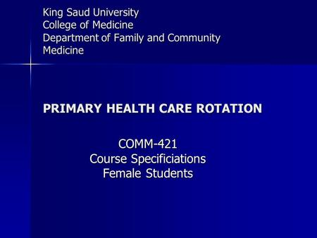 King Saud University College of Medicine Department of Family and Community Medicine PRIMARY HEALTH CARE ROTATION COMM-421 Course Specificiations Female.