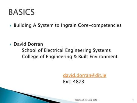  Building A System to Ingrain Core-competencies  David Dorran School of Electrical Engineering Systems College of Engineering & Built Environment