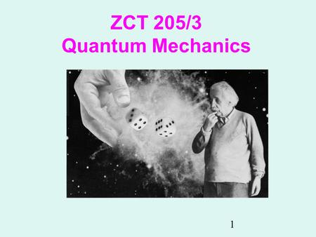 1 ZCT 205/3 Quantum Mechanics. 2 General issues You can pose your question through SMS during the lecture, but I prefer you raise your questions in the.
