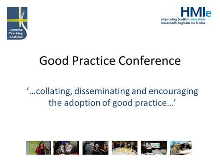 Good Practice Conference '…collating, disseminating and encouraging the adoption of good practice…'