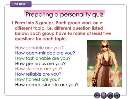 Unit task Preparing a personality quiz How sociable are you ? How open-minded are you ? How fashionable are you ? How generous are you ? How studious are.