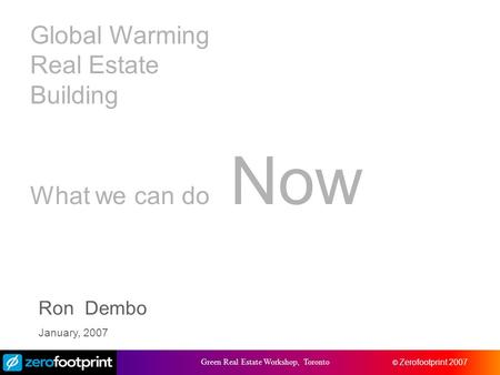 © zerofootprint 2005 © Zerofootprint 2007 Green Real Estate Workshop, Toronto Credit Risk and Capital Management Global Warming Real Estate Building What.