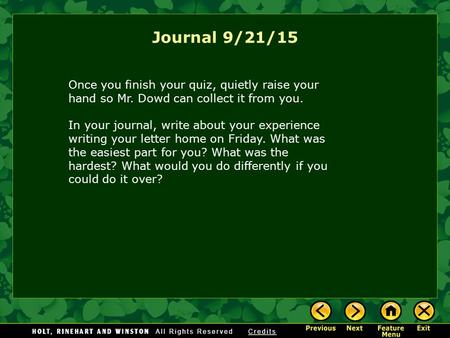 Journal 9/21/15 Once you finish your quiz, quietly raise your hand so Mr. Dowd can collect it from you. In your journal, write about your experience writing.