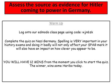 Warm Up Log onto our edmodo class page using code: wjn6zk Complete the quiz on Nazi Germany. Spelling is VERY important in your history exams and doing.