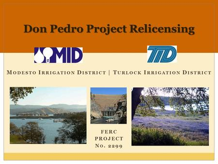 M ODESTO I RRIGATION D ISTRICT | T URLOCK I RRIGATION D ISTRICT FERC PROJECT N O. 2299 Don Pedro Project Relicensing.