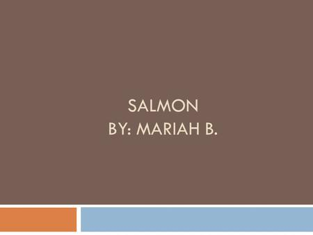 SALMON BY: MARIAH B.. Salmons Population At the moment, salmon's population has decreased. Within ten years, scientists predict that some salmons will.