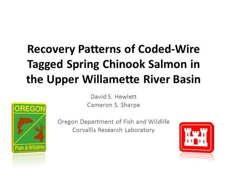 Recovery Patterns of Coded-Wire Tagged Spring Chinook Salmon in the Upper Willamette River Basin David S. Hewlett Cameron S. Sharpe Oregon Department of.