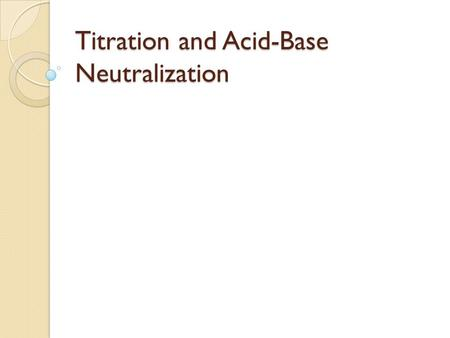 Titration and Acid-Base Neutralization. Acid Base Neutralization Reaction Acid + Base  Water + Salt Ex: HCl + NaOH  H 2 O + NaCl.