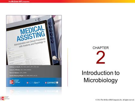 CHAPTER © 2011 The McGraw-Hill Companies, Inc. All rights reserved. 2 Introduction to Microbiology.
