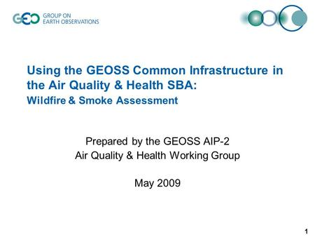 1 Using the GEOSS Common Infrastructure in the Air Quality & Health SBA: Wildfire & Smoke Assessment Prepared by the GEOSS AIP-2 Air Quality & Health Working.