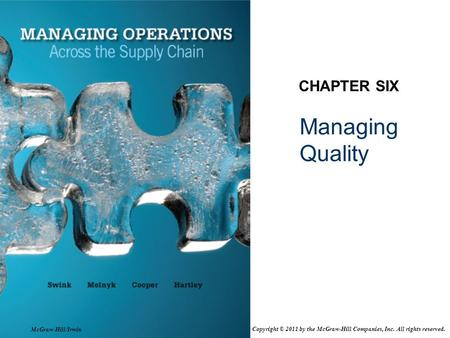 Managing Quality CHAPTER SIX McGraw-Hill/Irwin Copyright © 2011 by the McGraw-Hill Companies, Inc. All rights reserved.