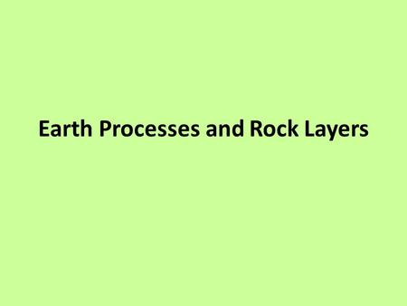 Earth Processes and Rock Layers. Mountain Building Mountain building occurs when 2 continental plates of equal densities collide. – The plates crush together,