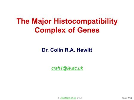 © 2000. 1/54 The Major Histocompatibility Complex of Genes Dr. Colin R.A. Hewitt
