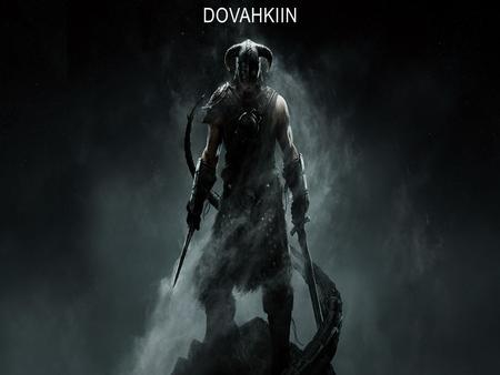 DOVAHKIIN. Plot You are Dovahkiin (Dragonborn) and for months you have been tracking Alduin The World Eater all across the frozen tundra and mountains.