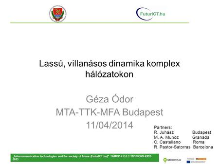 "Lassú, villanásos dinamika komplex hálózatokon Géza Ódor MTA-TTK-MFA Budapest 11/04/2014 ""Infocommunication technologies and the society of future (FuturICT.hu)"""