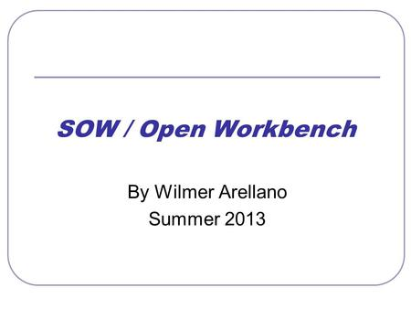SOW / Open Workbench By Wilmer Arellano Summer 2013.