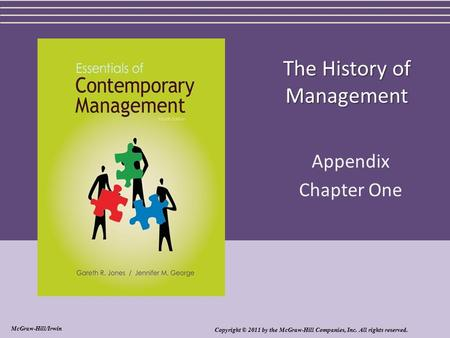 The History of Management Appendix Chapter One Copyright © 2011 by the McGraw-Hill Companies, Inc. All rights reserved. McGraw-Hill/Irwin.