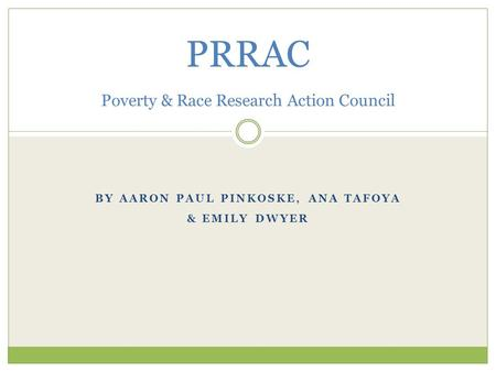 BY AARON PAUL PINKOSKE, ANA TAFOYA & EMILY DWYER PRRAC Poverty & Race Research Action Council.