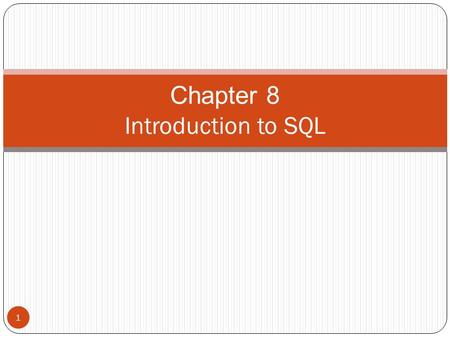 Chapter 8 Introduction to SQL