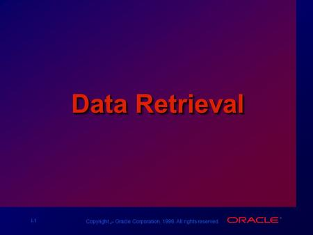 I-1 Copyright س Oracle Corporation, 1998. All rights reserved. Data Retrieval.