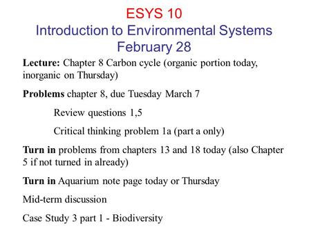 ESYS 10 Introduction to Environmental Systems February 28 Lecture: Chapter 8 Carbon cycle (organic portion today, inorganic on Thursday) Problems chapter.