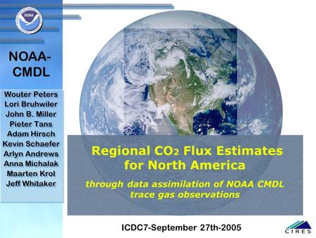 Regional CO 2 Flux Estimates for North America through data assimilation of NOAA CMDL trace gas observations Wouter Peters Lori Bruhwiler John B. Miller.