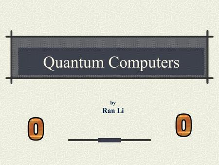 Quantum Computers by Ran Li.