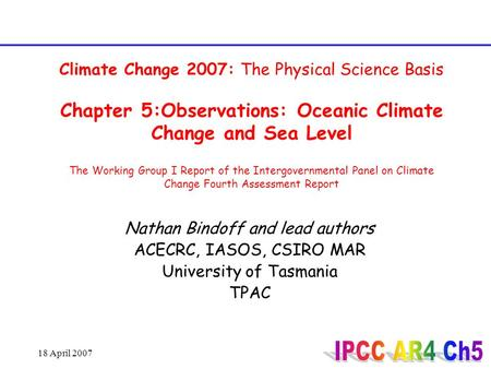 18 April 2007 Climate Change 2007: The Physical Science Basis Chapter 5:Observations: Oceanic Climate Change and Sea Level The Working Group I Report of.