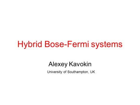 Hybrid Bose-Fermi systems Alexey Kavokin University of Southampton, UK.