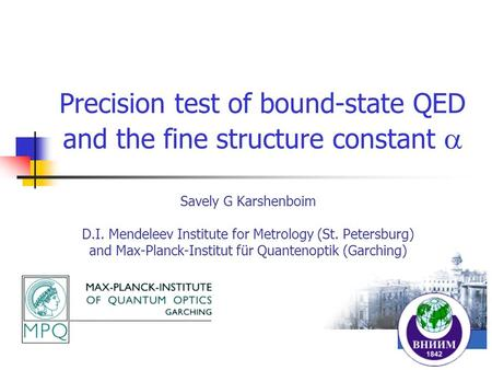 Precision test of bound-state QED and the fine structure constant  Savely G Karshenboim D.I. Mendeleev Institute for Metrology (St. Petersburg) and Max-Planck-Institut.