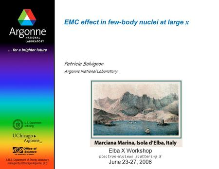 EMC effect in few-body nuclei at large x Patricia Solvignon Argonne National Laboratory Elba X Workshop Electron-Nucleus Scattering X June 23-27, 2008.