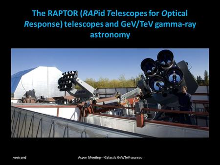 The RAPTOR (RAPid Telescopes for Optical Response) telescopes and GeV/TeV gamma-ray astronomy vestrandAspen Meeting---Galactic GeV/TeV sources.