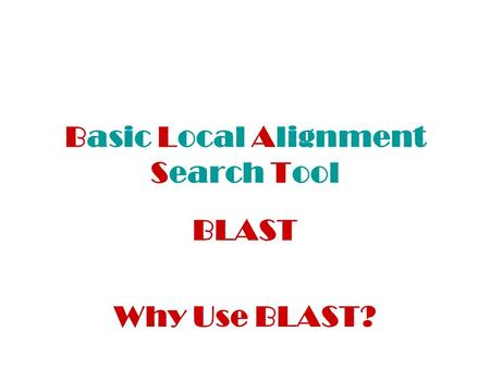 Basic Local Alignment Search Tool BLAST Why Use BLAST?