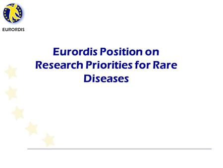 EURORDIS Eurordis Position on Research Priorities for Rare Diseases.