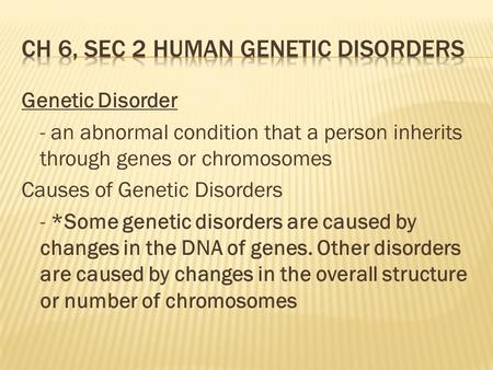 Genetic Disorder - an abnormal condition that a person inherits through genes or chromosomes Causes of Genetic Disorders - *Some genetic disorders are.