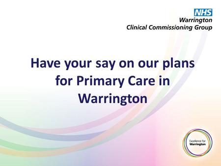 Have your say on our plans for Primary Care in Warrington.