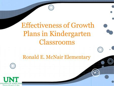 Effectiveness of Growth Plans in Kindergarten Classrooms Ronald E. McNair Elementary.